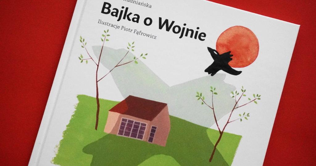 """""""Bajka o wojnie"""" Joanna Rudniańska"""