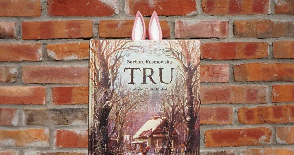 Tru Barbara Kosmowska i Emilia Dziubak, blog o książkach dla dzieci