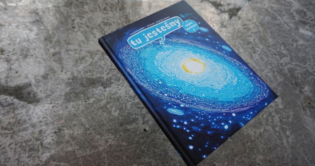 Tu jesteśmy - Mizielińscy - nowe wydanie książki o kosmosie dla dzieci