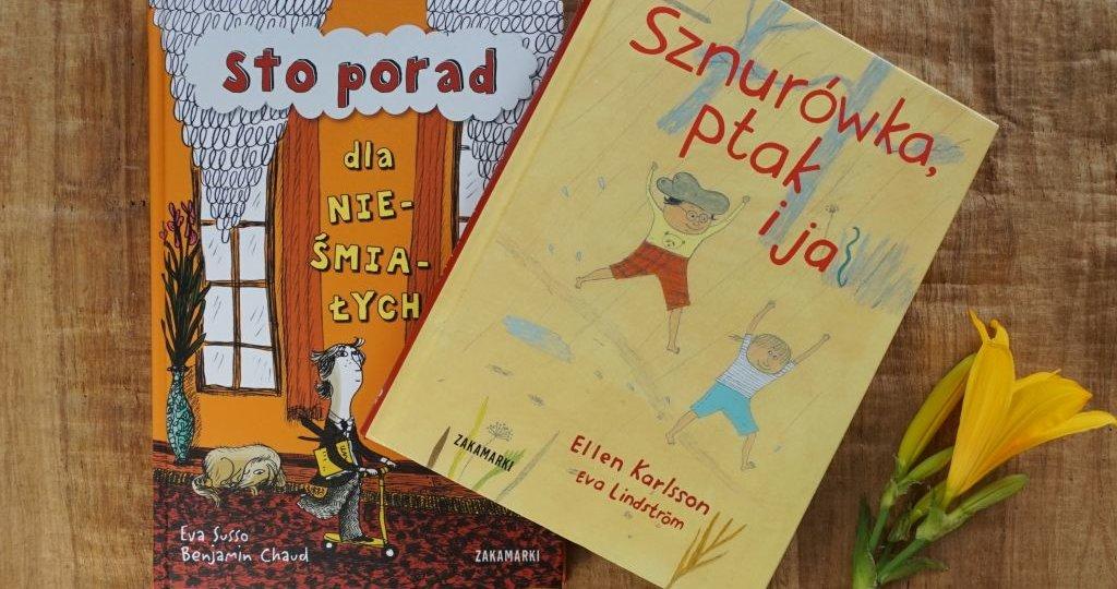 Nowości Zakamarków do czytania dla dzieci w wieku 6+ Sto porad dla nieśmiałych - Eva Susso, Benjamin Chaud, Sznurówka, ptak i ja - Ellen Karlsson, Eva Lindstrom