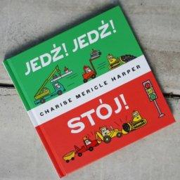 Książka dla młodego fana maszyn budowlanych - JEDŹ! JEDŹ! STÓJ!