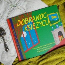 Dobranoc, księżycu - kanon światowej literatury dziecięcej po polsku!