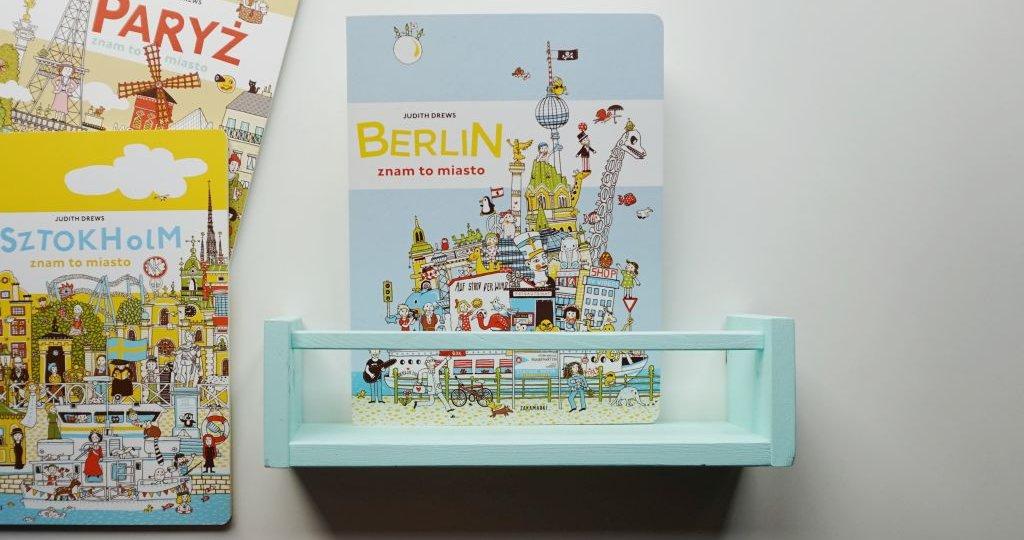 """Podróż do stolicy europejskiej dla najmłodszych """"Berlin - znam to miasto"""""""