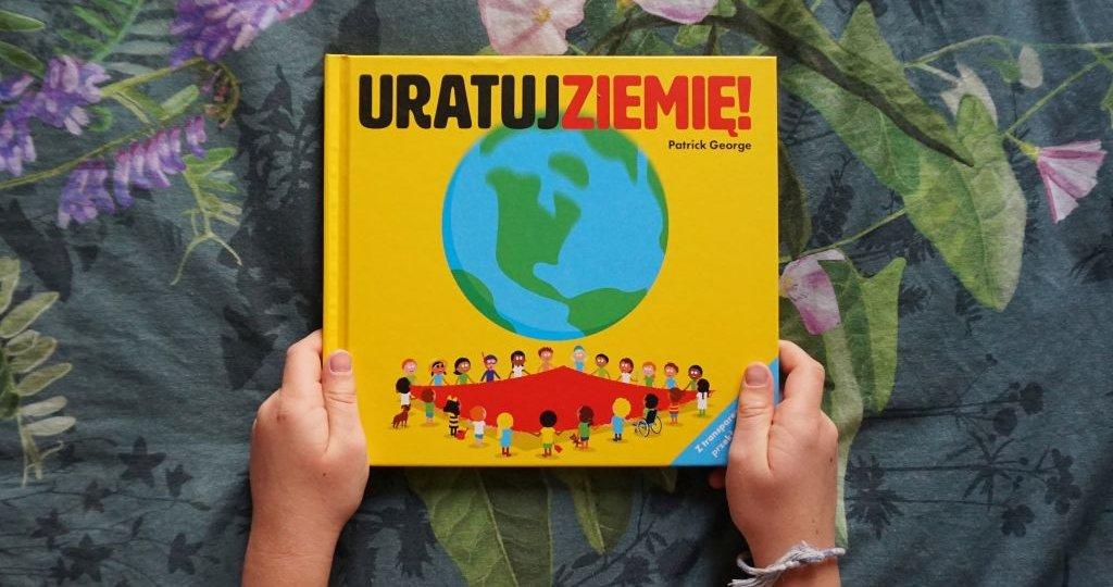 URATUJ ZIEMIĘ! - pierwsza książka dla dzieci o ekologii