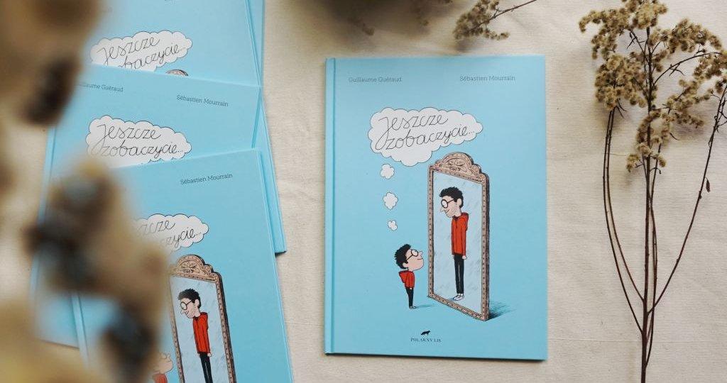 Jeszcze zobaczycie... książka o wyobrażeniu dorosłości